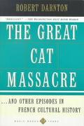 Great Cat Massacre And Other Episodes in French Cultural History