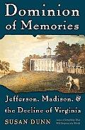 Dominion of Memories Jefferson, Madison, and the Decline of Virginia