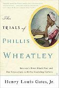 The Trials of Phillis Wheatley: America's First Black Poet and Her Encounters with the Found...