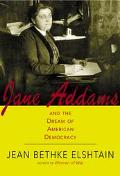 Jane Addams and the Dream of American Democracy A Life