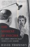 Moment of Psycho : How Alfred Hitchcock Taught America to Love Murder