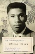 Autobiography of Medgar Evers A Hero's Life and Legacy Revealed Through His Writings, Letter...