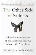 Other Side of Sadness : What the New Science of Bereavement Tells Us about Life after Loss