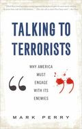 Talking to Terrorists : Why America Must Engage with Its Enemies
