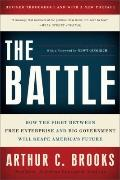Battle : How the Fight between Free Enterprise and Big Government Will Shape America's Future