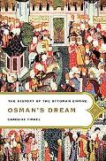 Osman's Dream the History of the Ottoman Empire The History of the Ottoman Empire