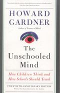 Unschooled Mind : How Children Think and How Schools Should Teach