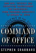 Command of Office How War, Secrecy, And Deception Transformed the Presidency, from Theodore ...