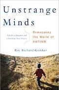 Unstrange Minds Remapping the World of Autism