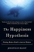 Happiness Hypothesis Finding Modern Truth in Ancient Wisdom