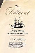 Diligent A Voyage Through the Worlds of the Slave Trade