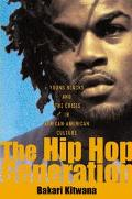 Hip Hop Generation Young Blacks and the Crisis in African American Culture