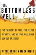 Bottomless Well The Twilight of Fuel, the Virtue of Waste, and Why We Will Never Run Out of ...