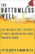 Bottomless Well The Twilgiht of Fuel, the Virtue of Waste, And Why We Will Never Run Out of ...
