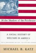 In the Shadow Of the Poorhouse: A Social History Of Welfare In America, Tenth Anniversary Ed...