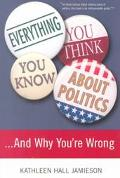 Everything You Think You Know About Politics... And Why You're Wrong
