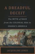 Dreadful Deceit : The Myth of Race from the Colonial Era to Obama's America