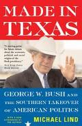 Made in Texas George W. Bush and the Southern Takeover of American Politics