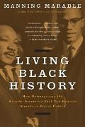 Living Black History : How Reimagining the African-American Past Can Remake America's Racial...