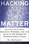 HACKING MATTER Levitating Chairs, Quantum Mirages, and the Infinite Weirdness of PROGRAMMABL...
