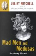 Mad Men and Medusas Reclaiming Hysteria