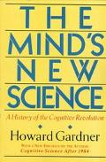 Mind's New Science A History of the Cognitive Revolution  With a New Epilogue, Cognitive Sci...
