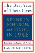 Best Year Of Their Lives Kennedy, Johnson, and Nixon in 1948, Learning the Secrets of Power