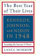 Best Year of Their Lives Kennedy, Johnson, And Nixon in 1948 the Secrets of Power