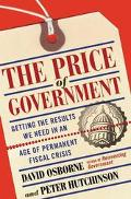PRICE of GOVERNMENT Getting the Results We Need in an Age of Permanent Fiscal Crisis