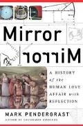 Mirror Mirror A History of the Human Love Affair With Reflection