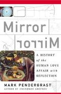Mirror Mirror History of the Human Love Affair with Reflection