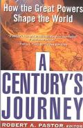 Century's Journey How the Great Powers Shape the World