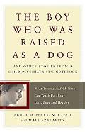 Boy Who Was Raised As a Dog and Other Stories From a Child Psychiatrist's Notebook What Trau...