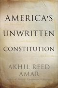 America's Unwritten Constitution : The Precedents and Principles We Live By
