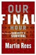 Our Final Hour: A Scientist's Warning: How Terror, Error, and Environmental Disaster Threate...