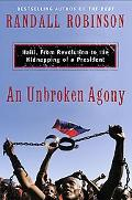 Unbroked Agony Haiti, from Revolution to the Kidnapping of a President