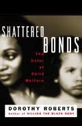 Shattered Bonds The Color of Child Welfare