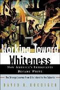 Working Toward Whiteness How America's Immigrants Became White the Strange Journey from Elli...