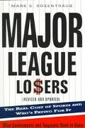 Major League Losers The Real Cost of Sports and Who's Paying for It