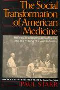 The Social Transformation of American Medicine: The rise of a sovereign profession and the m...