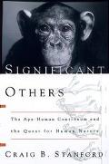 Significant Others The Ape-Human Continuum and the Quest for Human Nature