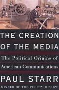 Creation of the Media Political Origins of American Communications