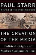 Creation Of The Media Political Origins Of Modern Communications