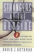 Strangers at the Bedside A History of How Law and Bioethics Transformed Medical Decision Making