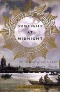 Sunlight at Midnight St. Petersburg and the Rise of Modern Russia