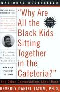 Why Are All the Black Kids Sitting Together in the Cafeteria? And Other Conversations About ...