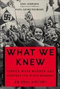 What We Knew Terror, Mass Murder, and Everyday LIfe in Nazi Germany Oral History