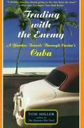 Trading With the Enemy A Yankee Travels Through Castro's Cuba