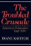 Troubled Crusade American Education, 1945-1980