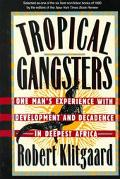 Tropical Gangsters One Man's Experience With Development and Decadence in Deepest Africa